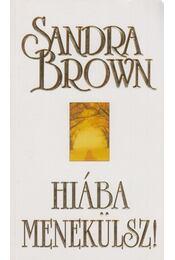 Hiába menekülsz! - Sandra Brown - Régikönyvek