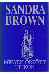 Mélyen őrzött titkok - Sandra Brown - Régikönyvek