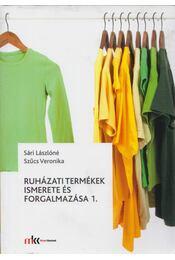 Ruházati termékek ismerete és forgalmazása 1. - SÁRI LÁSZLÓNÉ, Szűcs Veronika - Régikönyvek