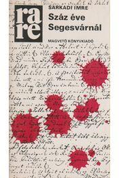 Száz éve Segesvárnál - Sarkadi Imre - Régikönyvek