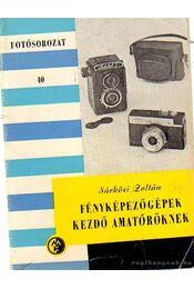 Fényképezőgépek kezdő amatőröknek - Sárközi Zoltán - Régikönyvek
