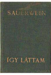 Így láttam - Sauerwein, Jules - Régikönyvek
