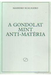 A gondolat mint anti-matéria - Scaligero, Massimo - Régikönyvek