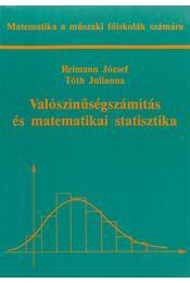 Valószínűségszámítás és matematikai statisztika - Reimann József, Tóth Julianna - Régikönyvek