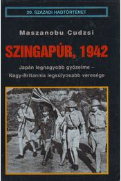 Szingapúr, 1942 - Maszanobu Cudzsi - Régikönyvek