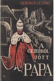 A gettóból jött pápa - Le Fort, Gertrud - Régikönyvek