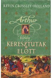 Artur király - Keresztutak előtt - Kevin Crossley-Holland - Régikönyvek