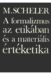 A formalizmus az etikában és a materiális értéketika - Scheler, Max - Régikönyvek