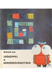 Időgéppel a képzőművészetben - Schenk Lea - Régikönyvek