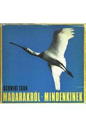 Madarakról - mindenkinek - Schmidt Egon - Régikönyvek