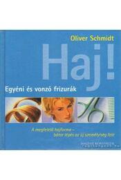 Haj! - Egyéni és vonzó frizurák - Schmidt, Oliver - Régikönyvek