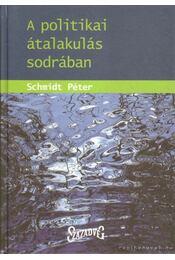 A politikai átalakulás sodrában - Schmidt Péter - Régikönyvek
