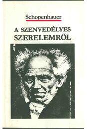 A szenvedélyes szerelemről - Schopenhauer, Arthur - Régikönyvek