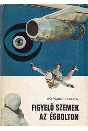 Figyelő szemek az égbolton - Schreyer, Wolfgang - Régikönyvek