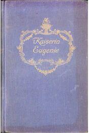 Kaiserin Eugenie - SCHUMACHER, HEINRICH VOLLRAT - Régikönyvek