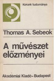 A művészet előzményei - Sebeok, Thomas A. - Régikönyvek