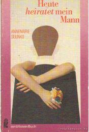 Heute heiratet mein Mann - Selinko, Annemarie - Régikönyvek