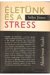 Életünk és a stress - Selye János - Régikönyvek