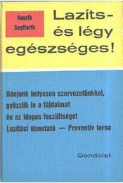 Lazíts és légy egészséges! - Seyffarth, Henrik - Régikönyvek