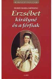 Erzsébet királyné és a férfiak - Sigrid-Maria Grössing - Régikönyvek