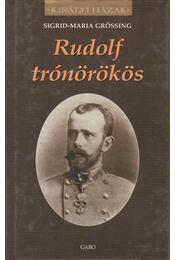 Rudolf trónörökös - Sigrid-Maria Grössing - Régikönyvek
