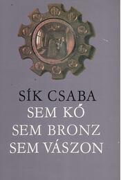 Sem kő, sem bronz, sem vászon - Sík Csaba - Régikönyvek