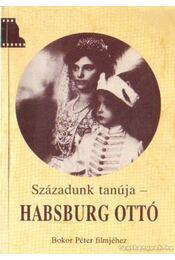 Századunk tanúja - Habsburg Ottó - Simonné Dr. Tigermann Ilona (szerk.) - Régikönyvek