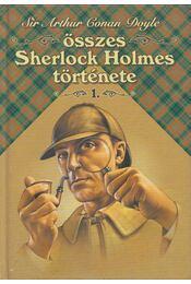 Sir Arthur Conan Doyle összes Sherlock Holmes története I. - Sir Arthur Conan Doyle - Régikönyvek