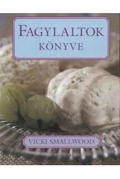 Fagylaltok könyve - Smallwood, Vicki - Régikönyvek