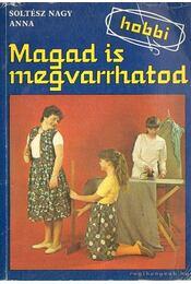 Magad is megvarrhatod - Soltész Nagy Anna - Régikönyvek