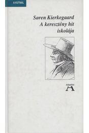 A keresztény hit iskolája - Soren Kierkegaard - Régikönyvek