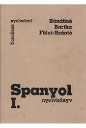 Spanyol nyelvkönyv I. - Fülei-Szántó Endre, Bartha Éva, Bánáti Nándorné - Régikönyvek