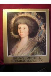 Spanyol mesterek Zurbarántól Goyáig - H. Takács Marianna - Régikönyvek