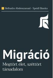 Migráció - Megtört élet, széttört társadalom - Speidl Bianka, Belhadzs Abdesszamad - Régikönyvek