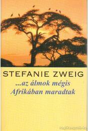 ...az álmok mégis Afrikában maradtak - Stefanie Zweig - Régikönyvek
