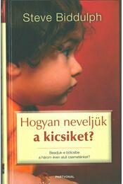 Hogyan neveljük a kicsiket? - Steve Biddulph - Régikönyvek