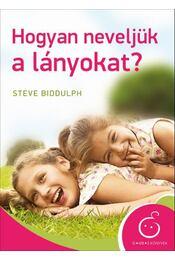 Hogyan neveljük a lányokat? - Steve Biddulph - Régikönyvek