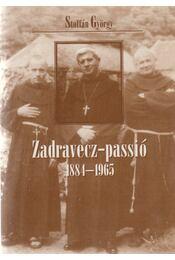 Zadravecz-passió (1884-1965) - Stoffán György - Régikönyvek