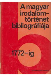 A magyar irodalomtörténet bibliográfiája 1. 1772-ig - Stoll Béla, Varga Imre, V. Kovács Sándor - Régikönyvek