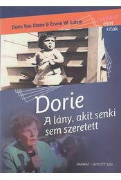 Dorie, a lány, akit senki sem szeretett - Stone, Doris Van, Lutzer, Erwin W. - Régikönyvek