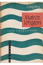 Matróz lóháton - Stone, Irving - Régikönyvek