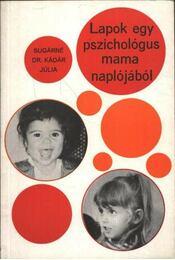 Lapok egy pszichológus mama naplójából - Sugárné dr. Kádár Júlia - Régikönyvek