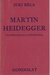 Martin Heidegger filozófiájának alapkérdései - Suki Béla - Régikönyvek