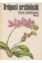 Trópusi orchideák - Sulyok Mária - Régikönyvek