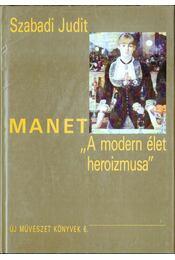 """Manet: """"A modern élet heroizmusa"""" - Szabadi Judit - Régikönyvek"""