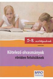 Kötelező olvasmányok röviden felsősöknek - Szabó Ágnes - Régikönyvek
