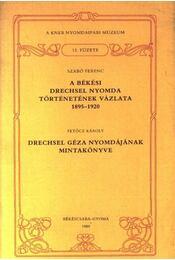 A békési Drechsel nyomda történetének vázlata 1895-1920 - Szabó Ferenc, Petőcz Károly - Régikönyvek