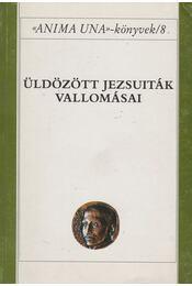 Üldözött jezsuiták vallomásai - Szabó Ferenc S.J. - Régikönyvek
