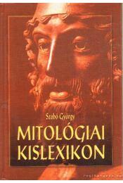 Mitológiai kislexikon - Szabó György - Régikönyvek