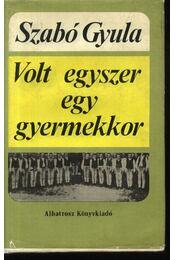 Volt egyszer egy gyermekkor - Szabó Gyula - Régikönyvek